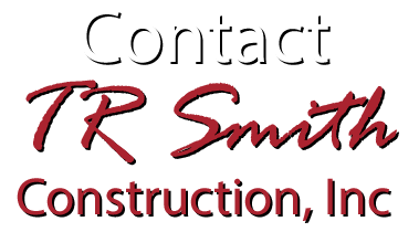 Contact TR Smith Construction, Inc., Tony Smith Owner/Builder